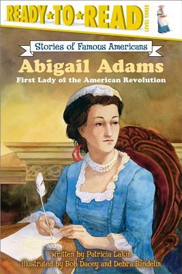 Abigail Adams By Lakin, Patricia/ Dacey, Bob (ILT)/ Bandelin, Debra (ILT)