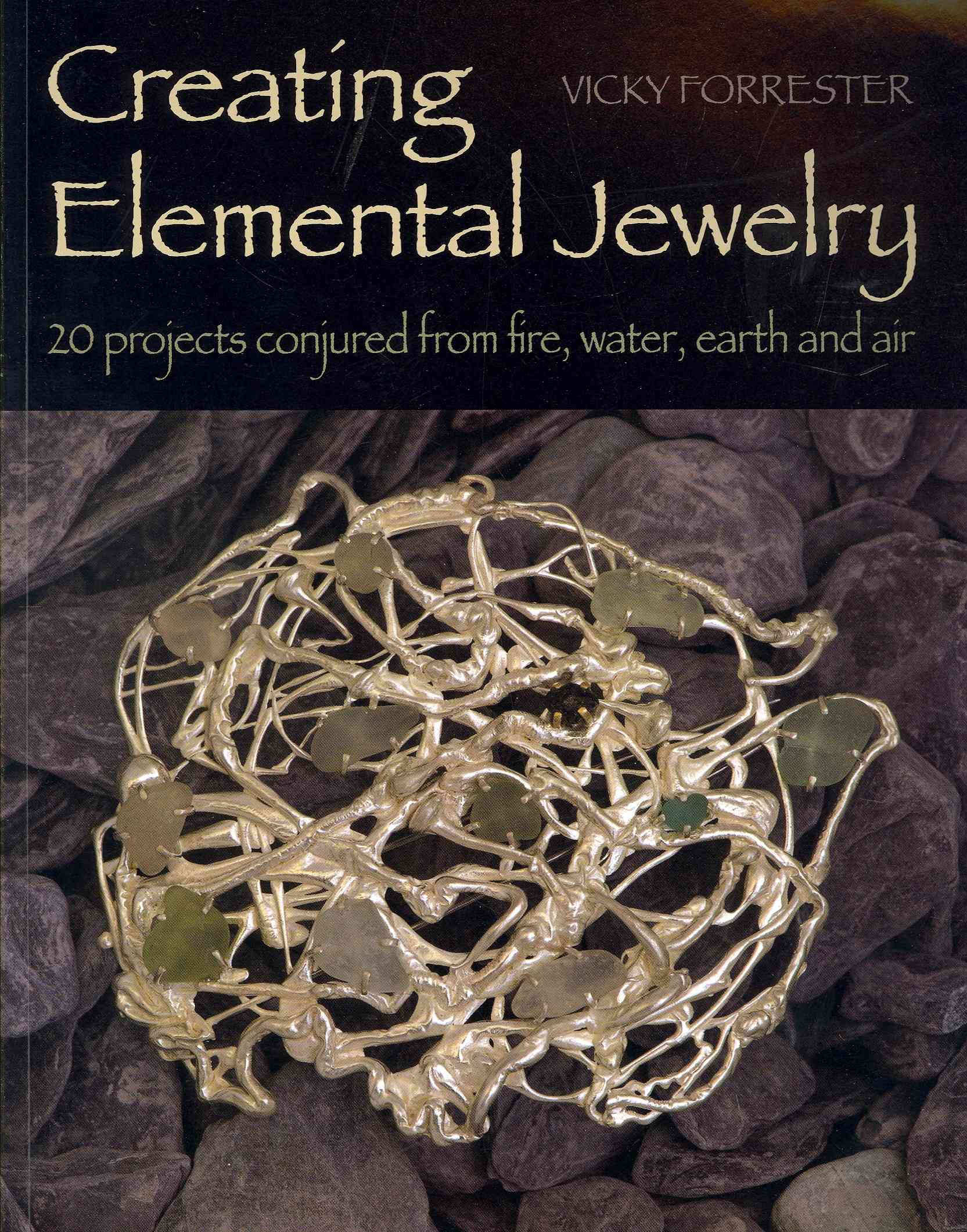 Creating Elemental Jewelry By Forrester, Vicky