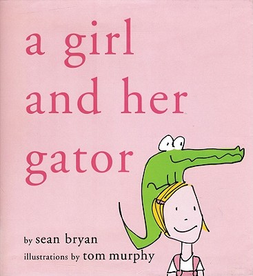 A Girl and Her Gator By Bryan, Sean/ Murphy, Tom (ILT)